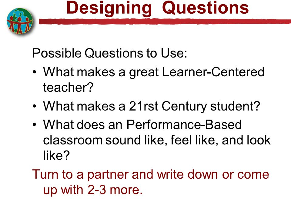 Designing Questions Possible Questions to Use: