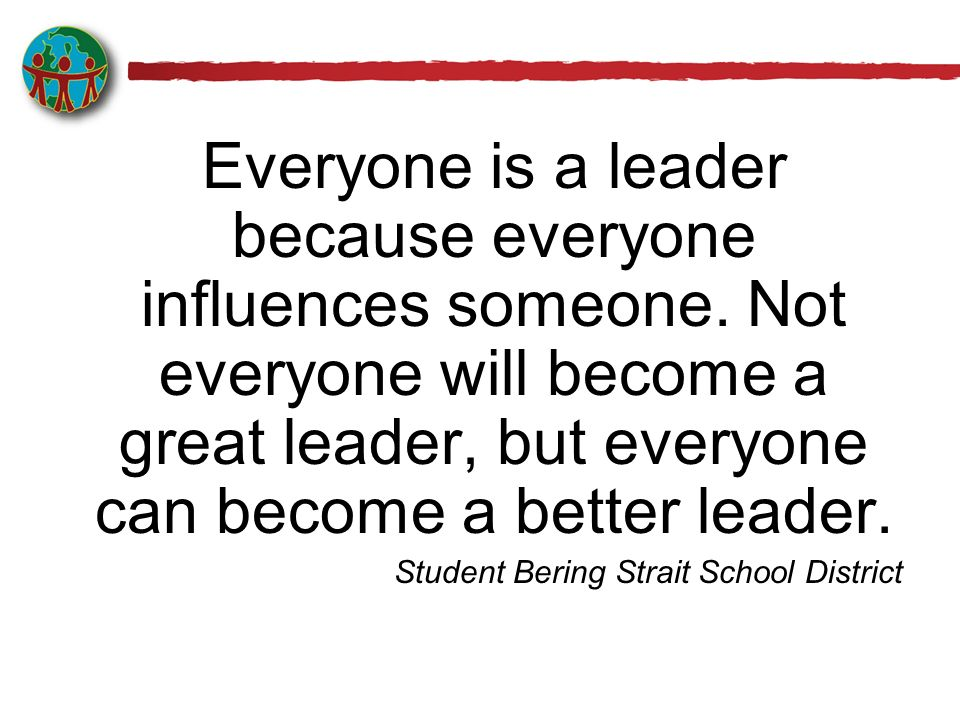 Everyone is a leader because everyone influences someone