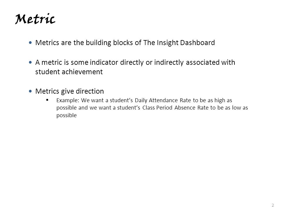 Metric Metrics are the building blocks of The Insight Dashboard