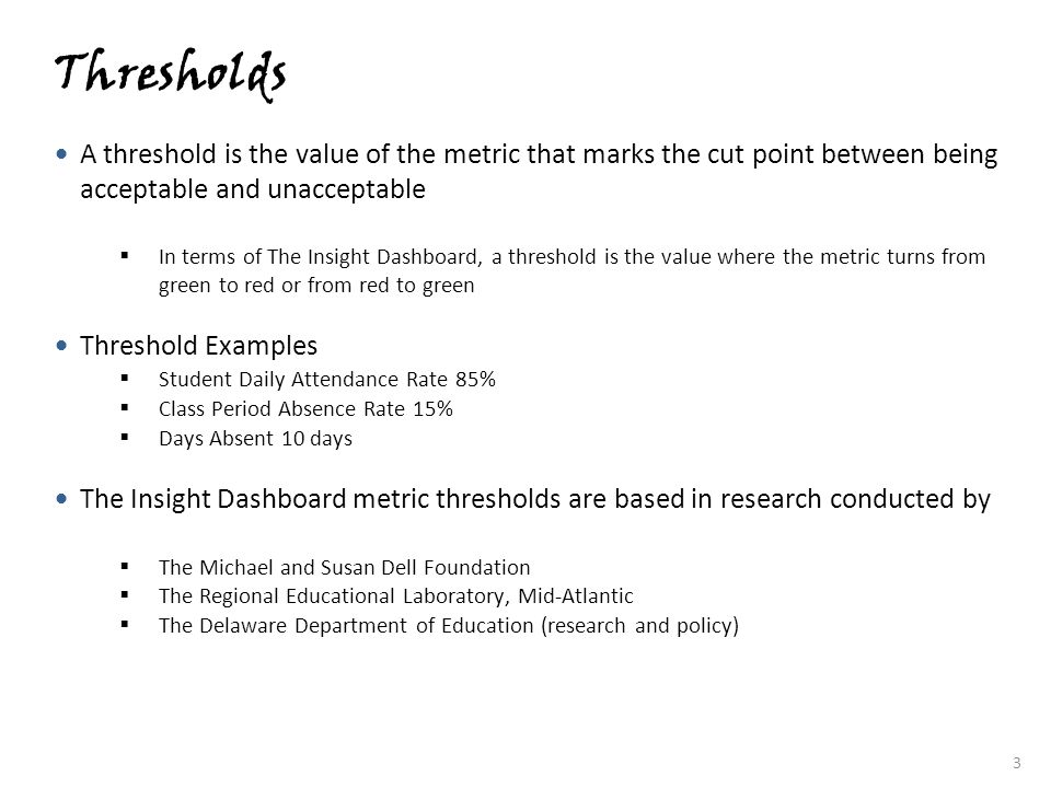 Thresholds A threshold is the value of the metric that marks the cut point between being acceptable and unacceptable.