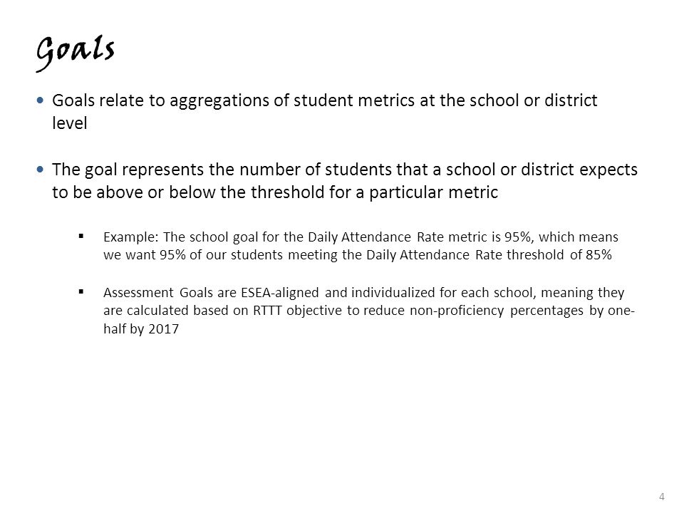 Goals Goals relate to aggregations of student metrics at the school or district level.