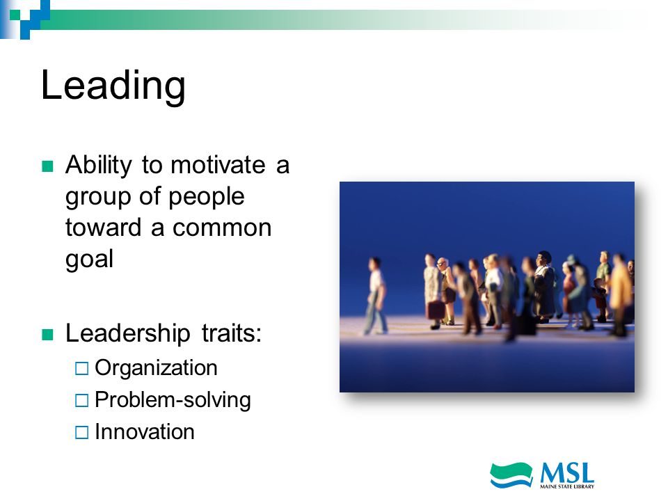 Leading Ability to motivate a group of people toward a common goal