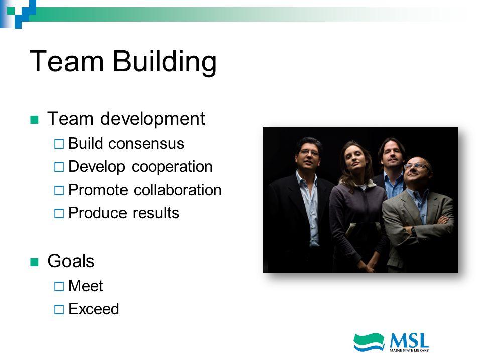 Team Building Team development Goals Build consensus