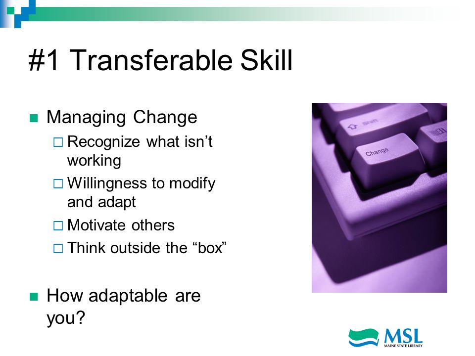 #1 Transferable Skill Managing Change How adaptable are you