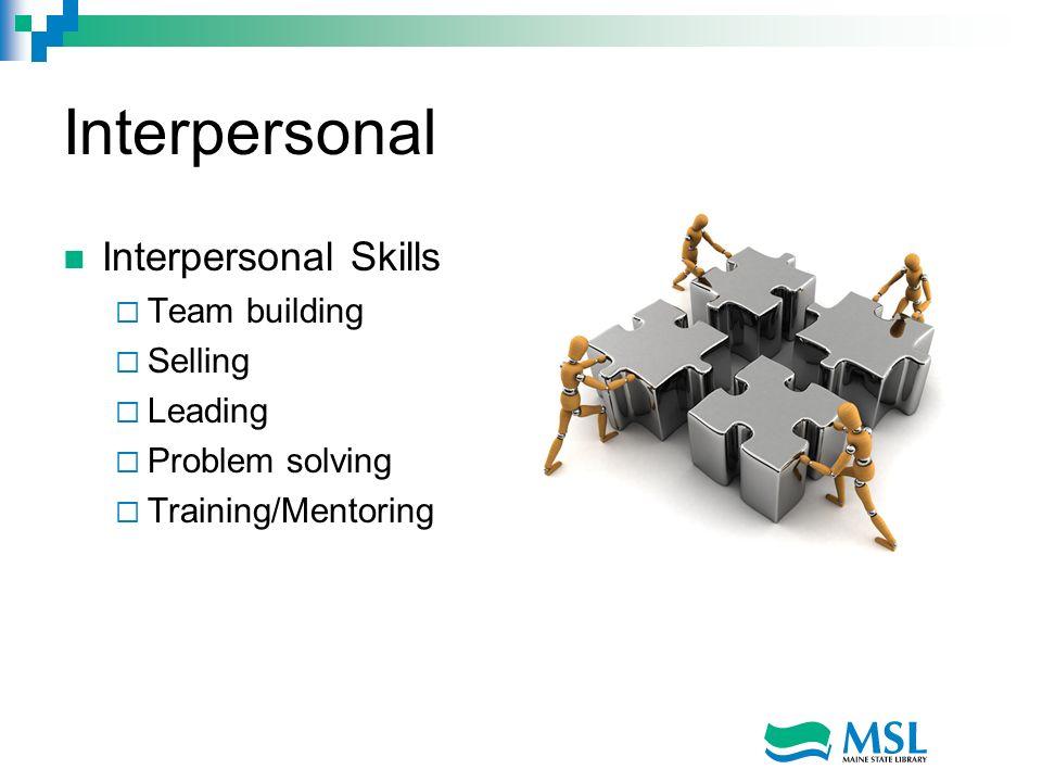 Interpersonal Interpersonal Skills Team building Selling Leading