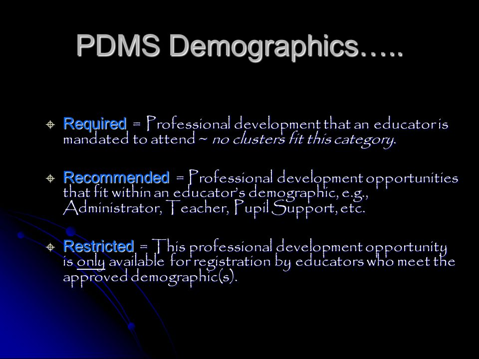 PDMS Demographics….. Required = Professional development that an educator is mandated to attend ~ no clusters fit this category.