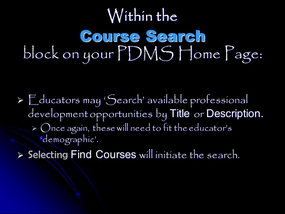 Within the Course Search block on your PDMS Home Page: