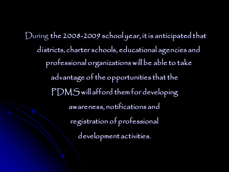 During the 2008-2009 school year, it is anticipated that districts, charter schools, educational agencies and professional organizations will be able to take