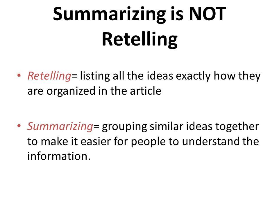 Summarizing is NOT Retelling