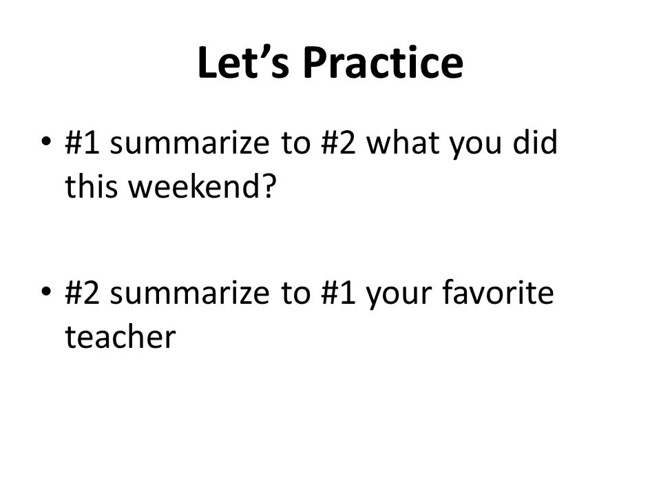 Let's Practice #1 summarize to #2 what you did this weekend