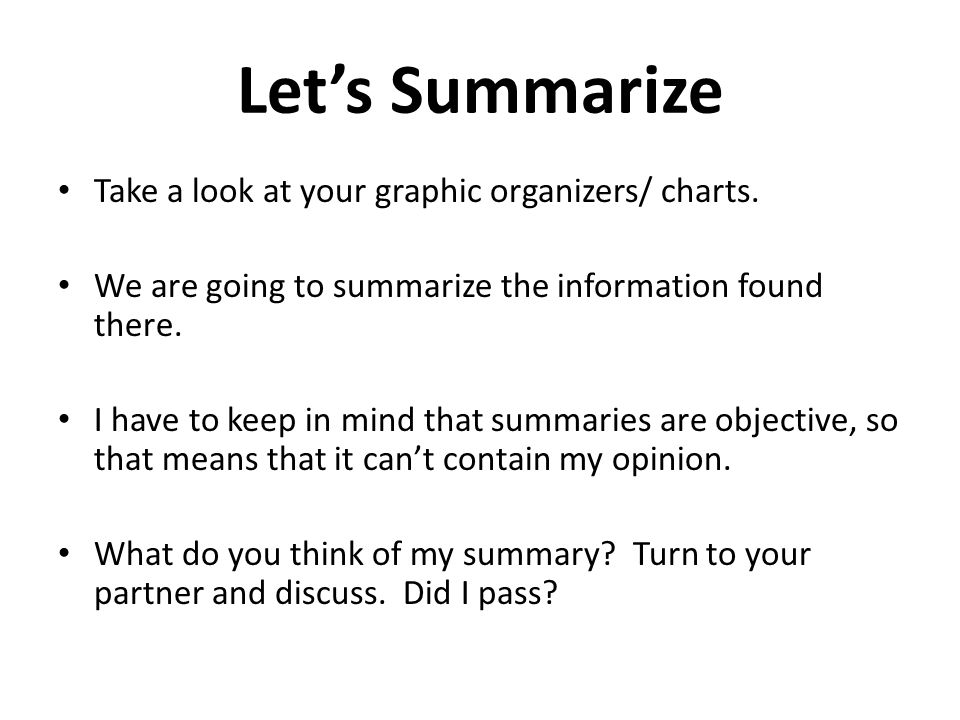Let's Summarize Take a look at your graphic organizers/ charts.