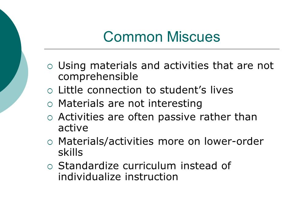 Common Miscues Using materials and activities that are not comprehensible. Little connection to student's lives.
