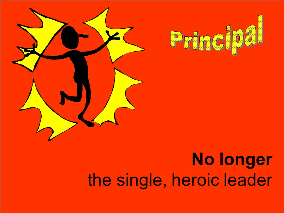 Principal No longer the single, heroic leader