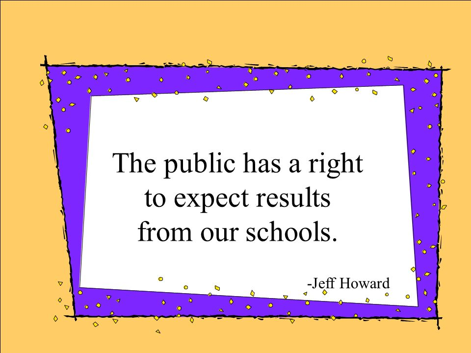 The public has a right to expect results from our schools.