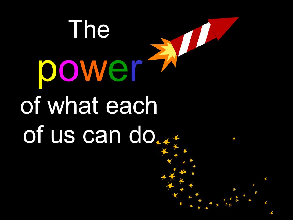 The power of what each of us can do