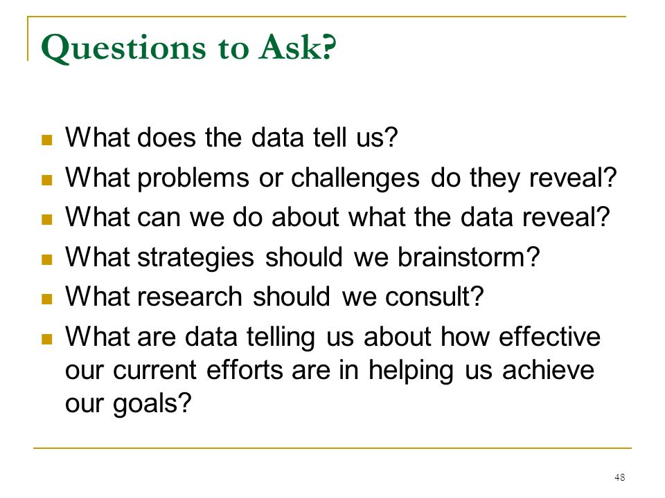 Questions to Ask What does the data tell us