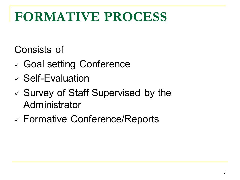 FORMATIVE PROCESS Consists of Goal setting Conference Self-Evaluation