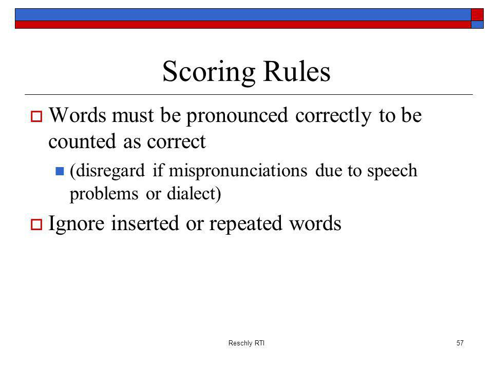 Scoring Rules Words must be pronounced correctly to be counted as correct. (disregard if mispronunciations due to speech problems or dialect)