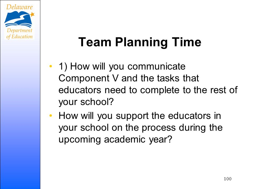 Team Planning Time 1) How will you communicate Component V and the tasks that educators need to complete to the rest of your school