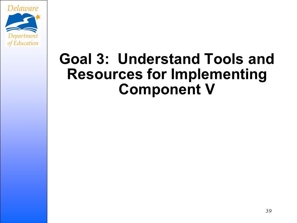 Goal 3: Understand Tools and Resources for Implementing Component V