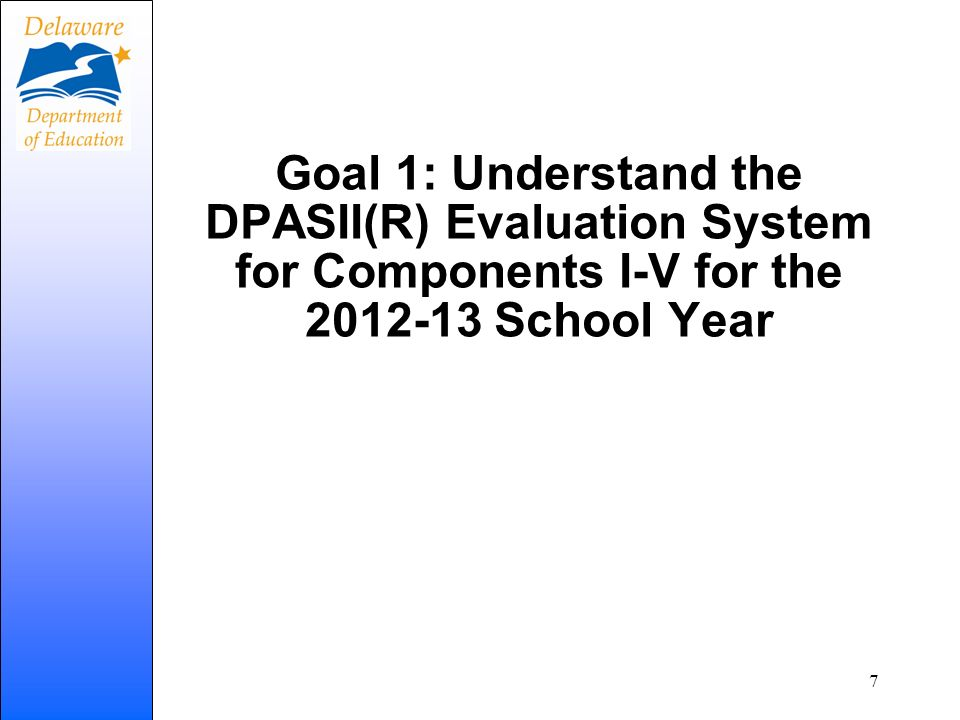 Goal 1: Understand the DPASII(R) Evaluation System for Components I-V for the 2012-13 School Year