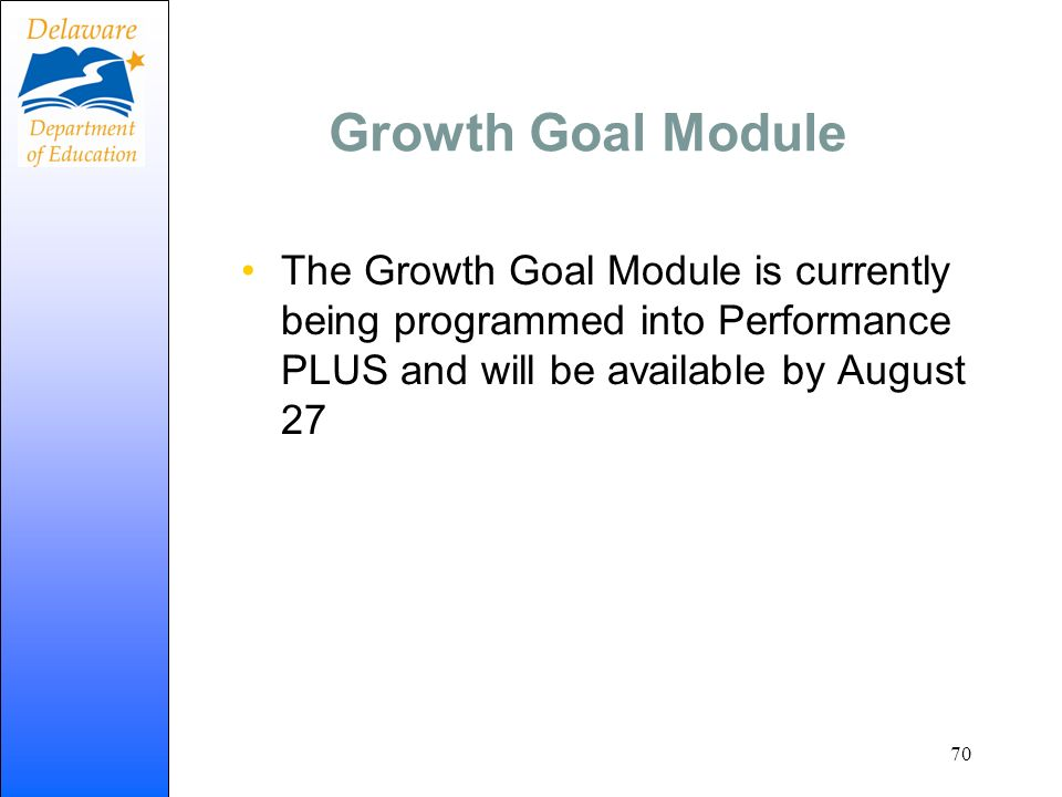 Growth Goal Module The Growth Goal Module is currently being programmed into Performance PLUS and will be available by August 27.