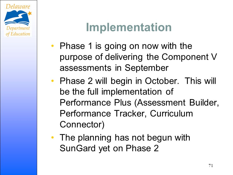 Implementation Phase 1 is going on now with the purpose of delivering the Component V assessments in September.