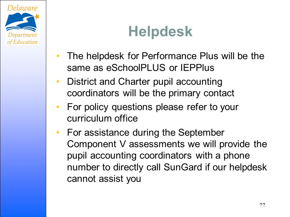 Helpdesk The helpdesk for Performance Plus will be the same as eSchoolPLUS or IEPPlus.