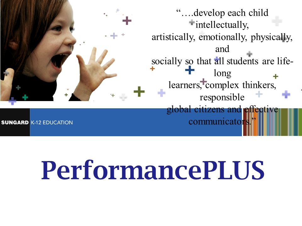 PerformancePLUS ….develop each child intellectually,