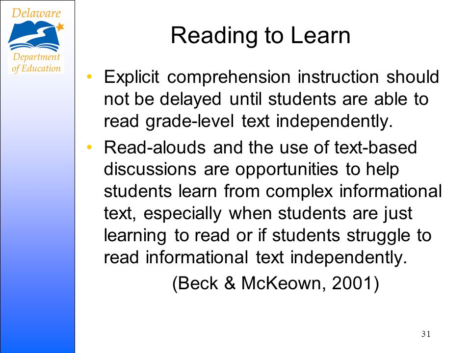 Reading to Learn Explicit comprehension instruction should not be delayed until students are able to read grade-level text independently.