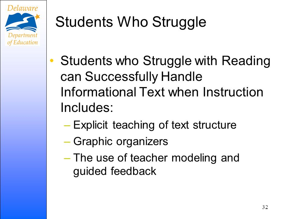 Students Who Struggle Students who Struggle with Reading can Successfully Handle Informational Text when Instruction Includes:
