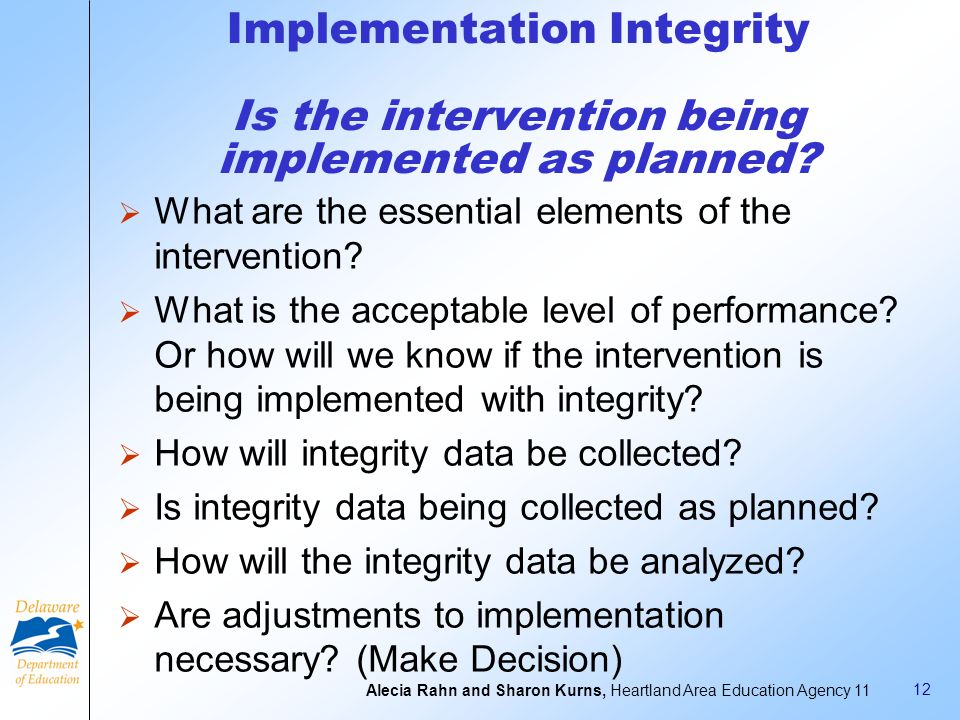 Implementation Integrity Is the intervention being implemented as planned