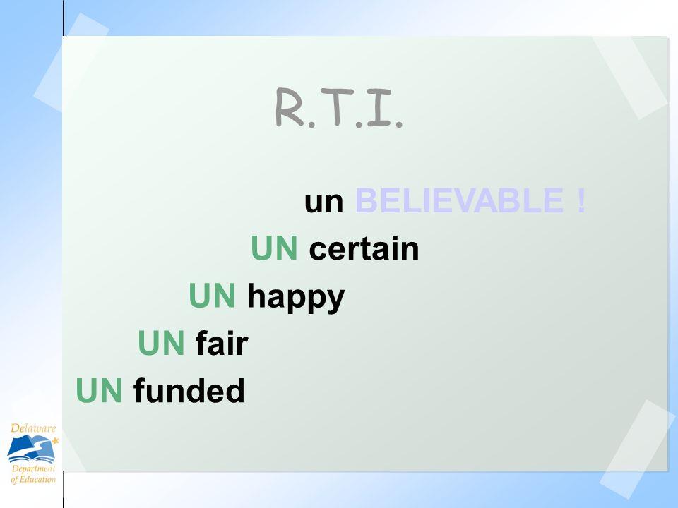 R.T.I. un BELIEVABLE ! UN certain UN happy UN fair UN funded