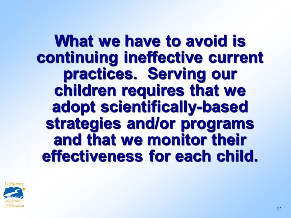 What we have to avoid is continuing ineffective current practices