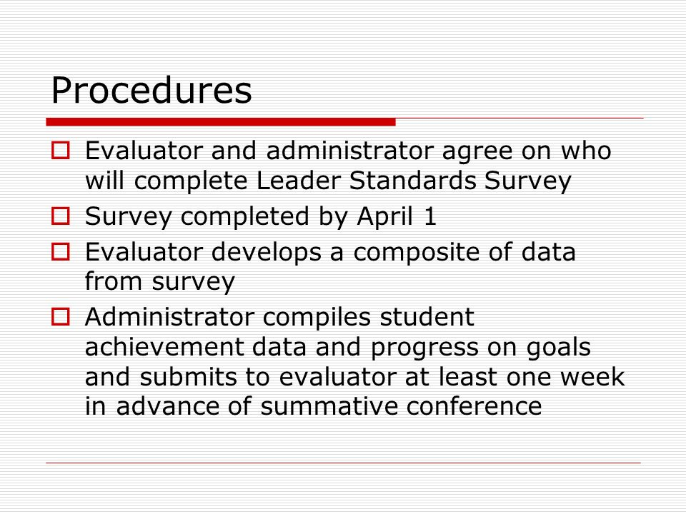 Procedures Evaluator and administrator agree on who will complete Leader Standards Survey. Survey completed by April 1.