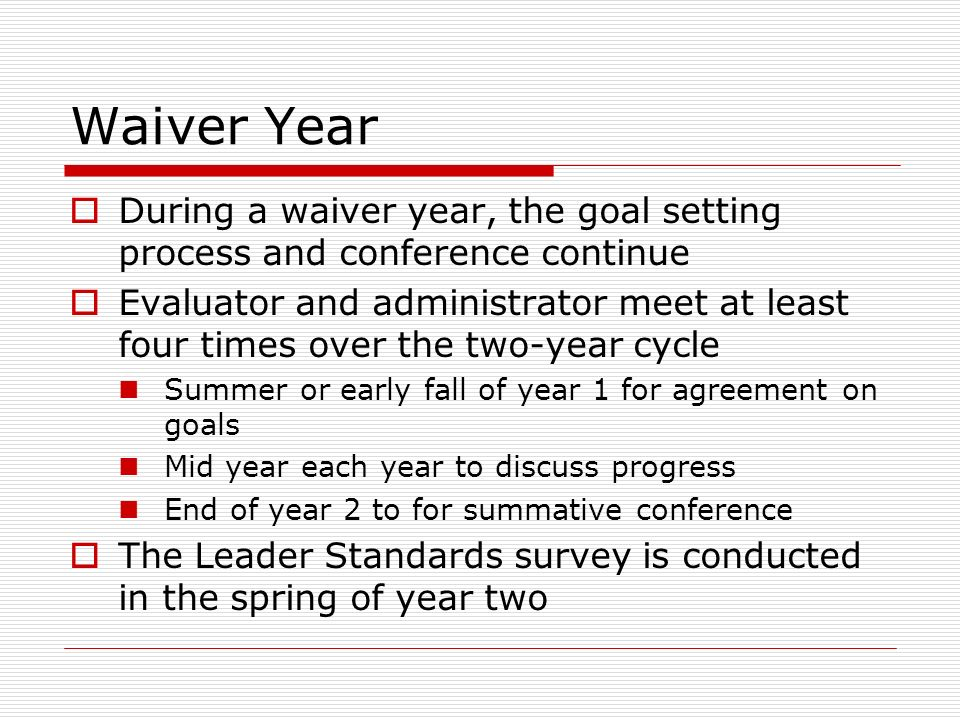 Waiver Year During a waiver year, the goal setting process and conference continue.