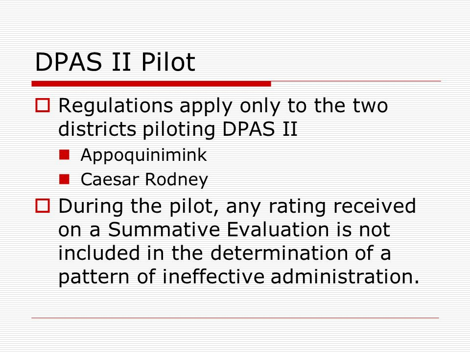 DPAS II Pilot Regulations apply only to the two districts piloting DPAS II. Appoquinimink. Caesar Rodney.