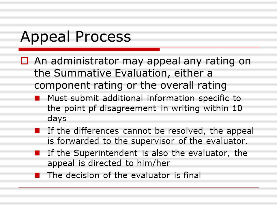 Appeal Process An administrator may appeal any rating on the Summative Evaluation, either a component rating or the overall rating.