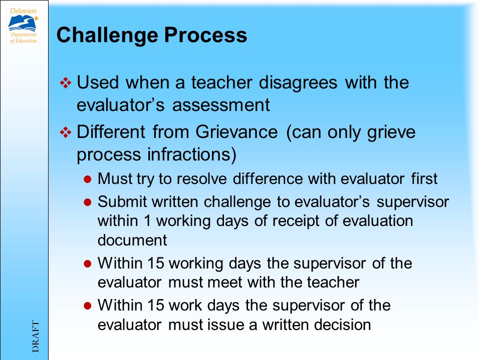 Challenge Process Used when a teacher disagrees with the evaluator's assessment. Different from Grievance (can only grieve process infractions)