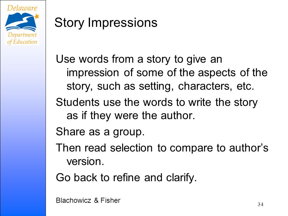 Story Impressions Use words from a story to give an impression of some of the aspects of the story, such as setting, characters, etc.