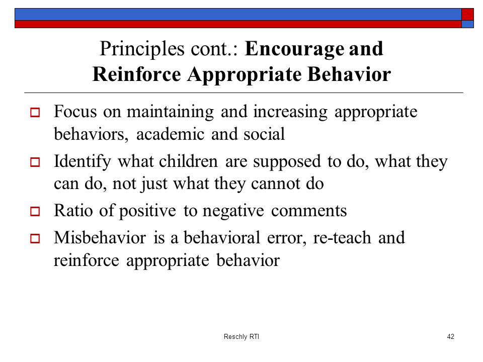 Principles cont.: Encourage and Reinforce Appropriate Behavior