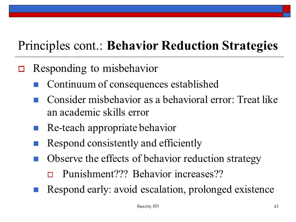 Principles cont.: Behavior Reduction Strategies