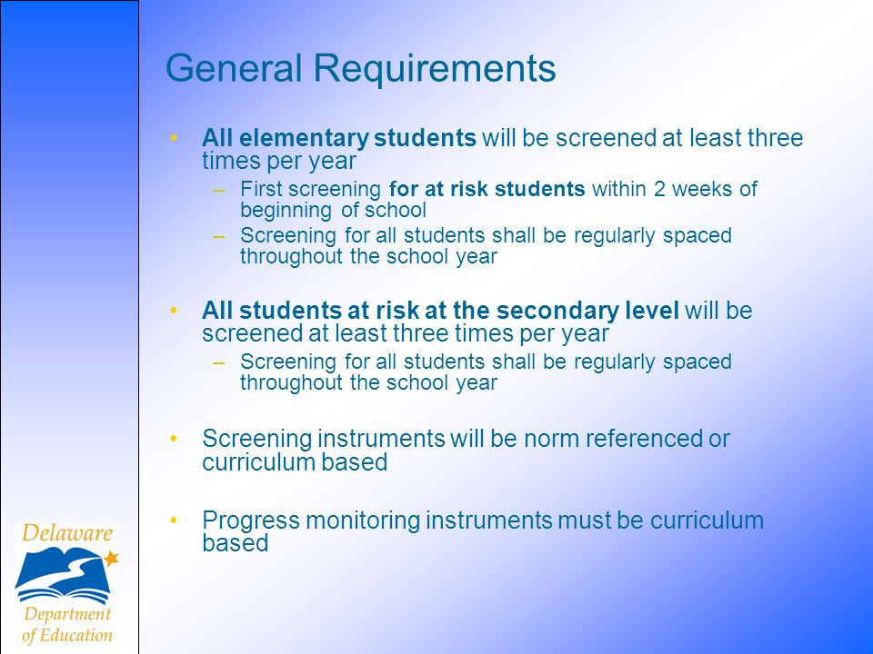 General Requirements All elementary students will be screened at least three times per year.