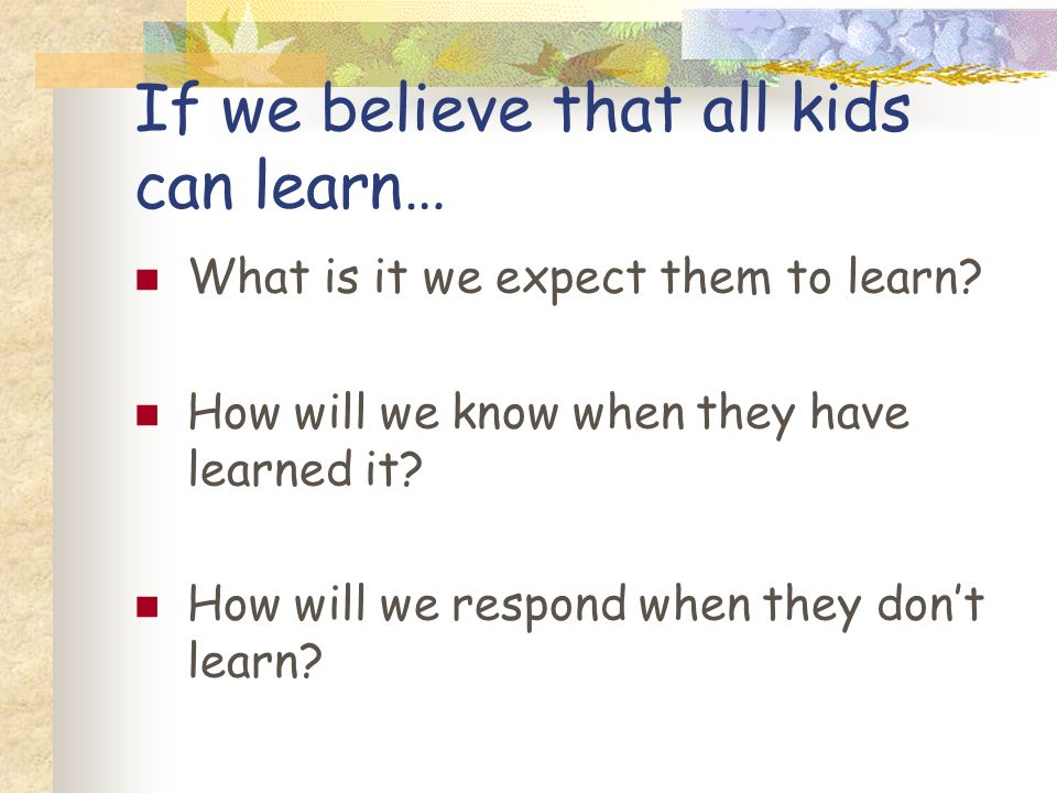 If we believe that all kids can learn…