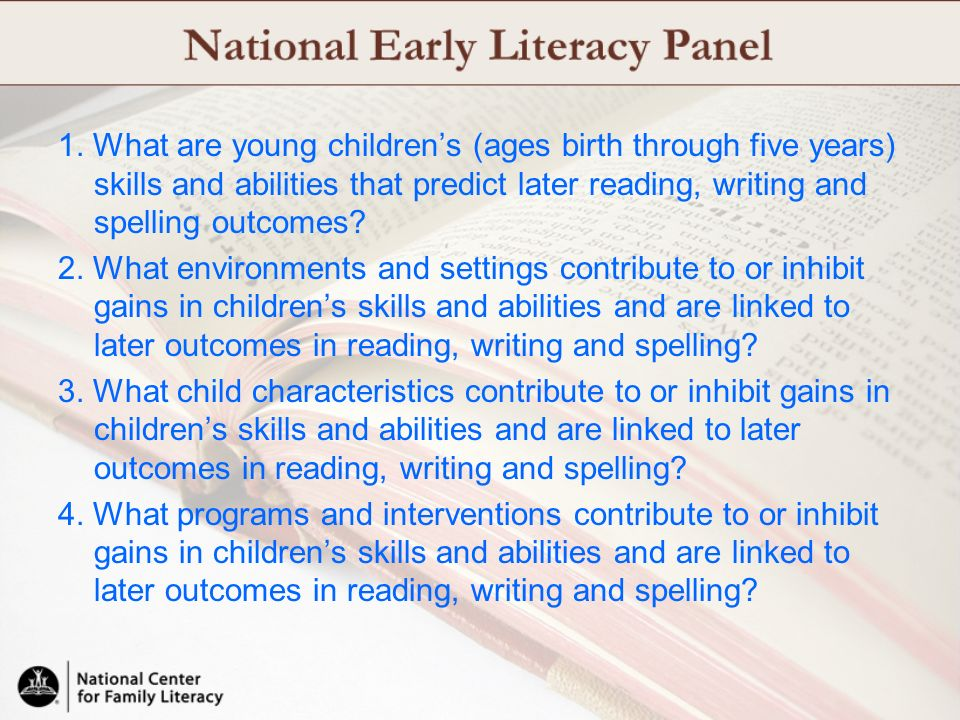 1. What are young children's (ages birth through five years) skills and abilities that predict later reading, writing and spelling outcomes