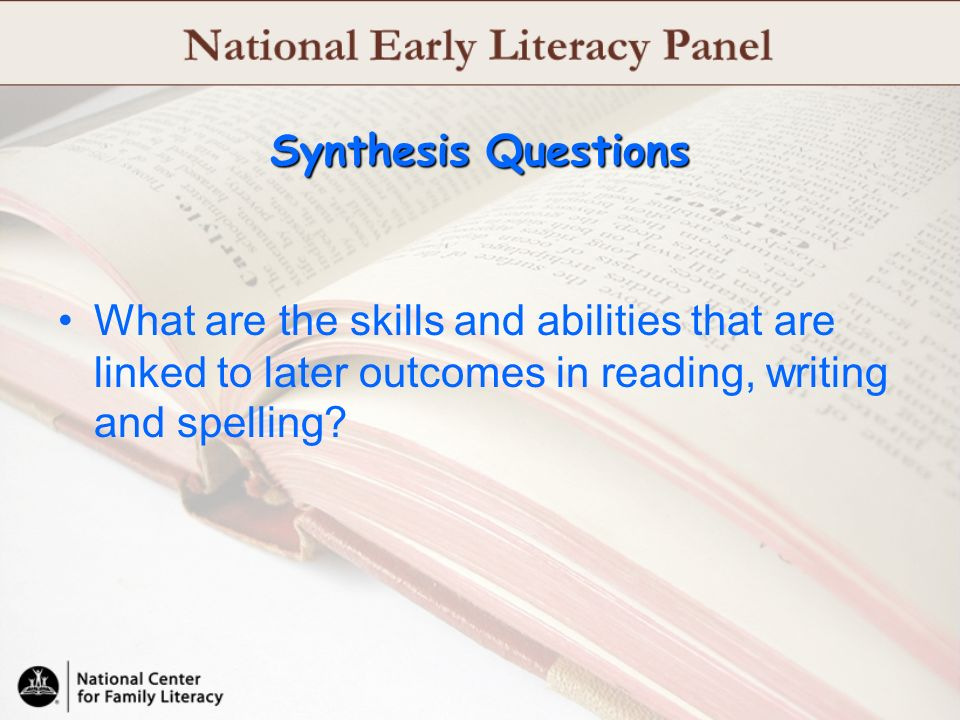 Synthesis Questions What are the skills and abilities that are linked to later outcomes in reading, writing and spelling