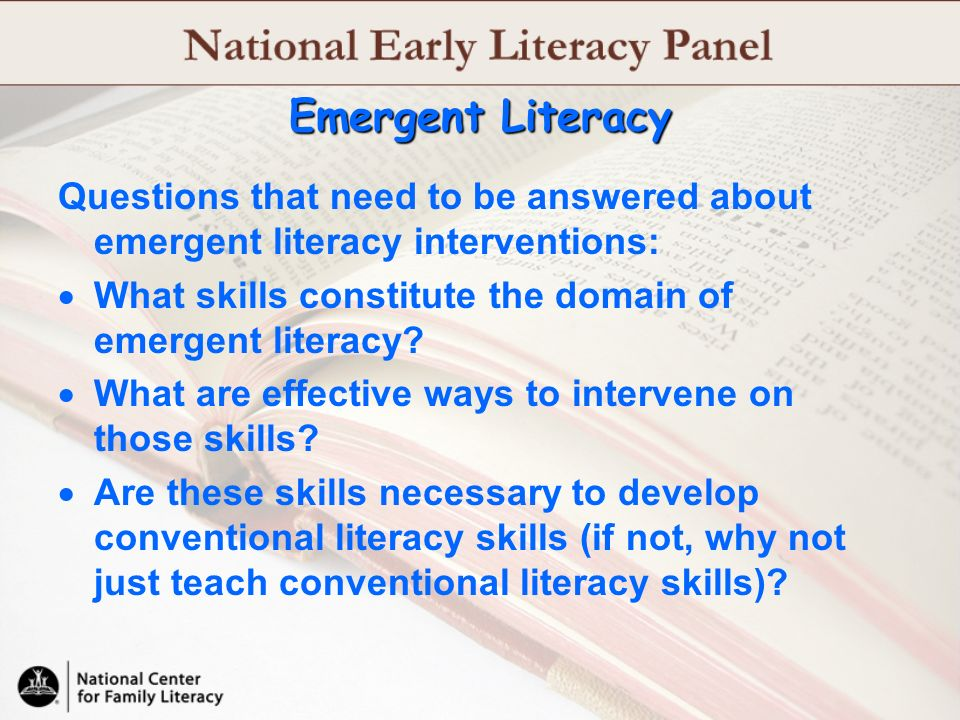 Emergent Literacy Questions that need to be answered about emergent literacy interventions: What skills constitute the domain of emergent literacy