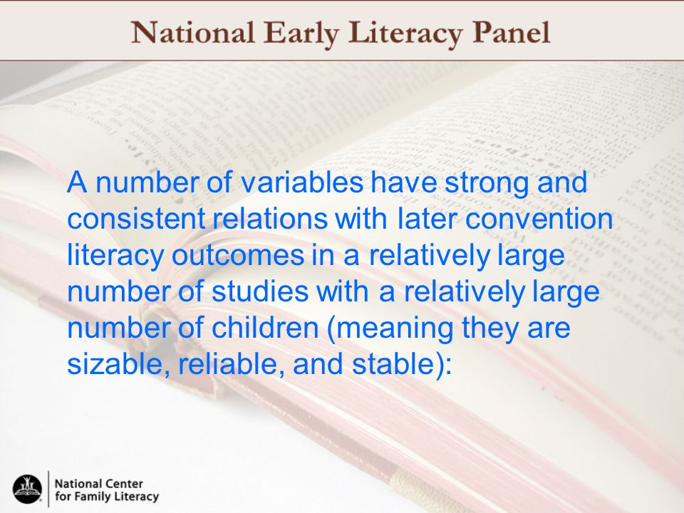 A number of variables have strong and consistent relations with later convention literacy outcomes in a relatively large number of studies with a relatively large number of children (meaning they are sizable, reliable, and stable):