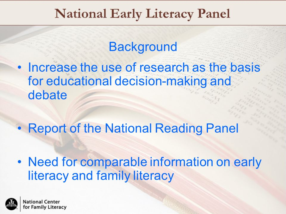 Background Increase the use of research as the basis for educational decision-making and debate. Report of the National Reading Panel.