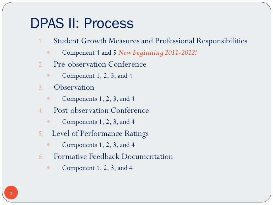 DPAS II: Process Student Growth Measures and Professional Responsibilities. Component 4 and 5 New beginning 2011-2012!